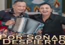 Por Soñar Despierto lo nuevo de Horacio Escorcia & Jhonatan Álvarez